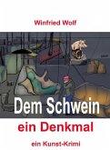 Dem Schwein ein Denkmal (eBook, ePUB)