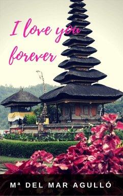 I Love You, Forever (eBook, ePUB) - Mª del Mar Agulló