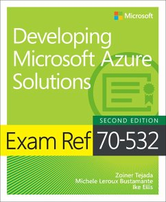 Exam Ref 70-532 Developing Microsoft Azure Solutions (eBook, PDF) - Tejada, Zoiner; Bustamante, Michele Leroux; Ellis, Ike
