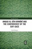 Awhad al-Din Kirmani and the Controversy of the Sufi Gaze (eBook, ePUB)