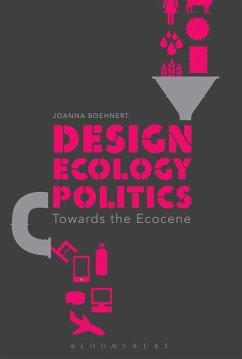 Design, Ecology, Politics (eBook, ePUB) - Boehnert, Joanna