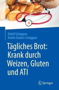 Tägliches Brot: Krank durch Weizen, Gluten und ATI - Schuppan, Detlef; Gisbert-Schuppan, Kristin