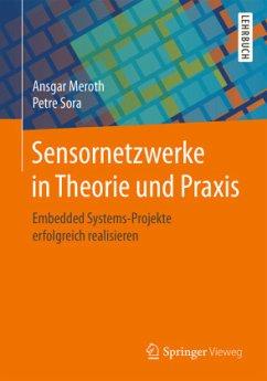 Sensornetzwerke in Theorie und Praxis - Meroth, Ansgar; Sora, Petre