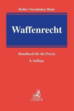 Waffenrecht - Heller, Robert E.; Soschinka, Holger; Rabe, Stephan