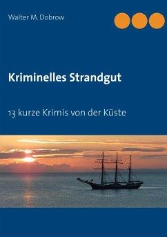 Kriminelles Strandgut - Dobrow, Walter M.
