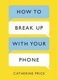 How to Break Up With Your Phone (eBook, ePUB)
