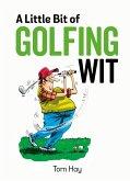 A Little Bit of Golfing Wit (eBook, ePUB)