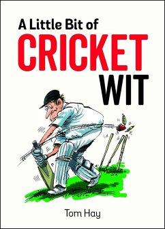A Little Bit of Cricket Wit (eBook, ePUB) - Hay, Tom