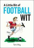 A Little Bit of Football Wit (eBook, ePUB)