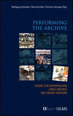 Performing the Archive. Theaterpolitik für ein ...