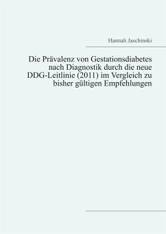 Die Prävalenz von Gestationsdiabetes nach Diagnostik durch die neue DDG-Leitlinie (2011) im Vergleich zu bisher gültigen Empfehlungen