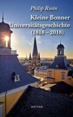 Kleine Bonner Universitätsgeschichte (1818-2018)