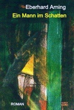 Ein Mann im Schatten (eBook, ePUB) - Arning, Eberhard