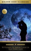 50 Poemas De Amor Clásicos Que Debes Leer (Golden Deer Classics) (eBook, ePUB)
