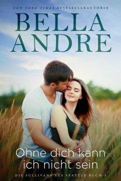 Ohne dich kann ich nicht sein / Die Sullivans Bd.14 (eBook, ePUB) - Andre, Bella