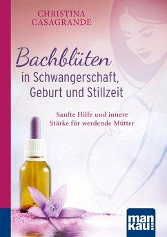 Bachblüten in Schwangerschaft,Geburt und Stillzeit. Kompakt-Ratgeber (eBook, ePUB) - Casagrande, Christina