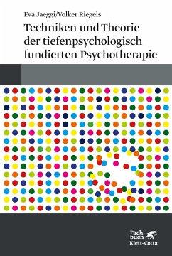 Techniken und Theorien der tiefenpsychologisch fundierten Psychotherapie - Jaeggi, Eva; Riegels, Volker