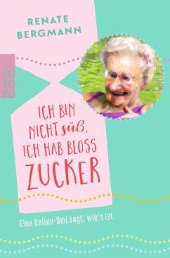 Ich bin nicht süß, ich hab bloß Zucker / Online-Omi Bd.1 - Bergmann, Renate