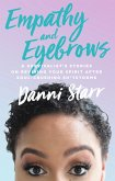 Empathy and Eyebrows: A Survivalist's Stories on Reviving Your Spirit After Soul-Crushing Sh*tstorms (eBook, ePUB)