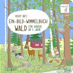 Vicky Bo's Ein-Bild-Wimmelbuch für Kinder - Wald - Bo, Vicky