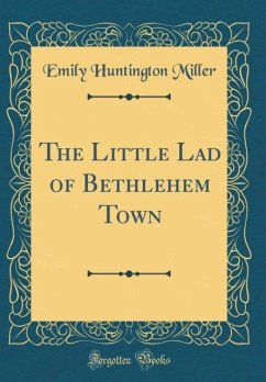 The Little Lad of Bethlehem Town (Classic Reprint)