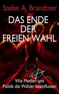Das Ende der freien Wahl (eBook, ePUB) - Brandtner, Stefan A.