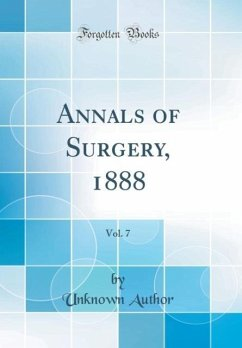 Annals of Surgery, 1888, Vol. 7 (Classic Reprint) - Author, Unknown