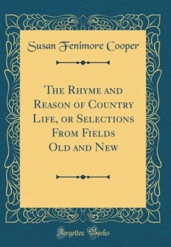 The Rhyme and Reason of Country Life, or Selections From Fields Old and New (Classic Reprint)