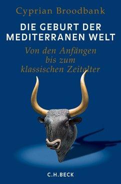 Die Geburt der mediterranen Welt (eBook, ePUB) - Broodbank, Cyprian