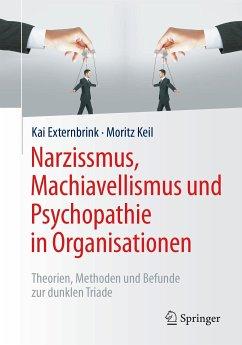 Narzissmus, Machiavellismus und Psychopathie in Organisationen (eBook, PDF) - Externbrink, Kai; Keil, Moritz