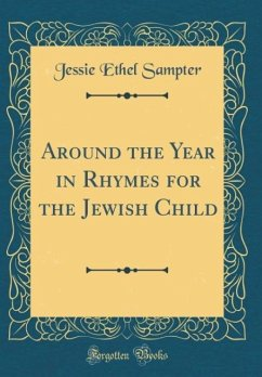 Around the Year in Rhymes for the Jewish Child (Classic Reprint)