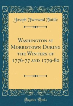 Washington at Morristown During the Winters of 1776-77 and 1779-80 (Classic Reprint)