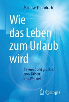 Wie das Leben zum Urlaub wird (eBook, PDF) - Ennenbach, Matthias