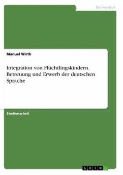 Integration von Flüchtlingskindern. Betreuung und Erwerb der deutschen Sprache