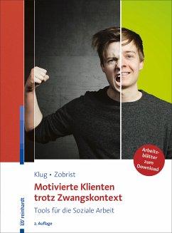 Motivierte Klienten trotz Zwangskontext (eBook, ePUB) - Zobrist, Patrick; Klug, Wolfgang