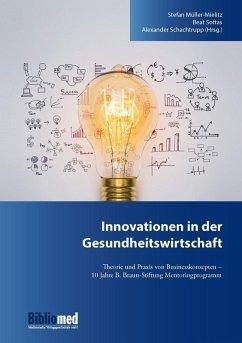 Innovationen in der Gesundheitswirtschaft (eBook, ePUB) - Sottas, Beat; Schachtrupp, Alexander; Müller-Mielitz, Stefan