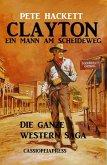 Clayton - ein Mann am Scheideweg: Die ganze Western Saga (Cassiopeiapress Western Extra-Edition, #1) (eBook, ePUB)