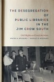 The Desegregation of Public Libraries in the Jim Crow South (eBook, ePUB)