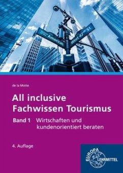 Wirtschaften und kundenorientiert beraten / All inclusive - Fachwissen Tourismus .1 - Motte, Günter de la Motte, Günter de la