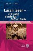 Lucan lesen - ein Gang durch das ,Bellum Civile'