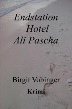 Endstation Hotel Ali Pascha - Vobinger, Birgit