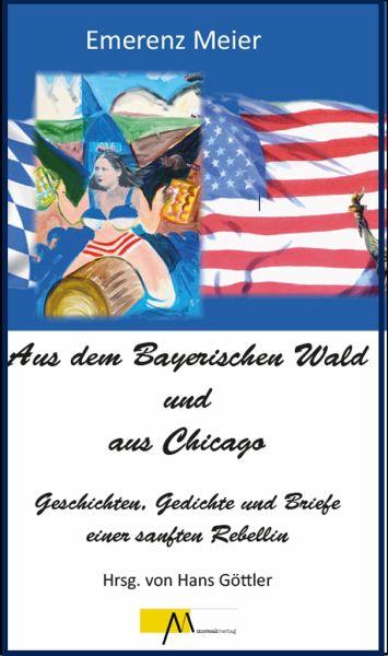 Aus Dem Bayerischen Wald Und Chicago Von Emerenz Meier Portofrei Bei