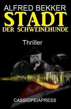 Stadt der Schweinehunde: Thriller (eBook, ePUB)