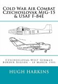 Cold War Air Combat, Czechoslovak MiG-15 & USAF F-84E: West German-Czechoslovak border Region, 10 March 1953