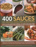 400 Sauces, Dips, Dressings, Salsas, Jams, Jellies & Pickles: How to Add Something Special to Every Dish for Every Occasion, from Classic Cooking Sauc