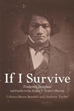 If I Survive: Frederick Douglass and Family in the Walter O. Evans Collection - Bernier, Celeste-Marie; Taylor, Andrew