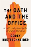 The Oath and the Office - A Guide to the Constitution for Future Presidents