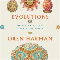 Evolutions: Fifteen Myths That Explain Our World - Harman, Oren