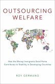 Outsourcing Welfare: How the Money Immigrants Send Home Contributes to Stability in Developing Countries