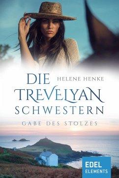 Die Trevelyan-Schwestern: Gabe des Stolzes (eBook, ePUB) - Henke, Helene